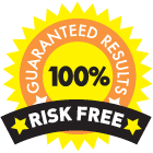 100% Guaranteed Results - Risk Free